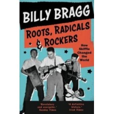 Roots, Radicals and Rockers : How Skiffle Changed the World - Billy Bragg