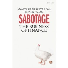 Sabotage : The Business of Finance - Anastasia Nesvetailova & Ronen Palan