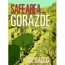 Safe Area Gorazde : The War in Eastern Bosnia 1992-95 - Joe Sacco