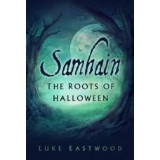Samhain : The Roots of Halloween - Luke Eastwood & Elena Danaan
