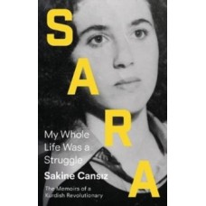 Sara : My Whole Life Was a Struggle - Sakine Cansiz