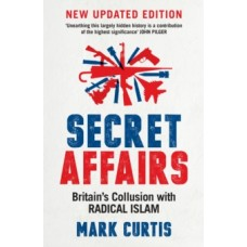 Secret Affairs : Britain's Collusion with Radical Islam - Mark Curtis