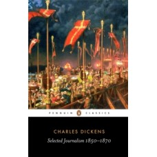 Selected Journalism 1850-1870 - Charles Dickens & David Pascoe (Introduction By, Notes By)