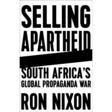 Selling Apartheid : South Africa's Global Propaganda War - Ron Nixon