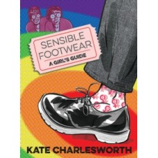 Sensible Footwear: A Girl's Guide : A graphic guide to lesbian and queer history 1950-2020 - Kate Charlesworth