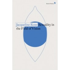 Sexuality in the Field of Vision - Jacqueline Rose
