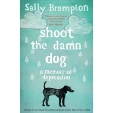 Shoot the Damn Dog : A Memoir of Depression - Sally Brampton