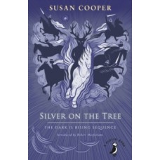 Silver on the Tree : The Dark is Rising sequence - Susan Cooper