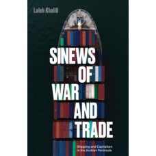 Sinews of War and Trade : Shipping and Capitalism in the Arabian Peninsula -  Laleh Khalili