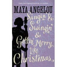 Singin' & Swingin' and Gettin' Merry Like Christmas - Maya Angelou