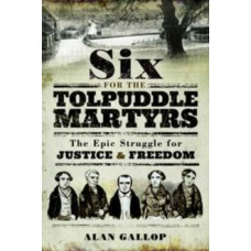 Six For the Tolpuddle Martyrs - Alan Gallop