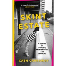 Skint Estate : Notes from the Poverty Line - Cash Carraway