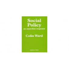 Social Policy: An Anarchist Response - Colin Ward