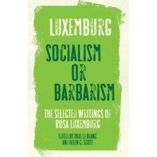 Luxemburg: Socialism or Barbarism : Selected Writings - Rosa Luxemburg