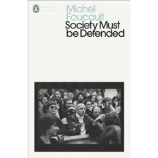 Society Must Be Defended : Lectures at the College de France, 1975-76 - Michel Foucault