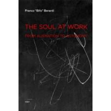 "The Soul at Work : From Alienation to Autonomy - Franco ""Bifo"" Berardi & Jason E. Smith (Preface By)"