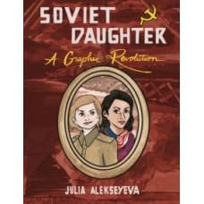 Soviet Daughter : A Graphic Revolution - Julia Alekseyeva