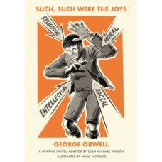 Such, Such Were the Joys : A Graphic Novel - George Orwell & Jaime Huxtable