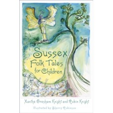 Sussex Folk Tales for Children - Xanthe Gresham Knight & Robin Knight