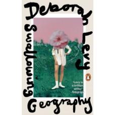 Swallowing Geography - Deborah Levy