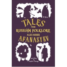 Tales from Russian Folklore - Alexander Afanasyev