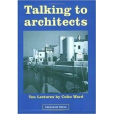 Talking to Architects: Ten Lectures - Colin Ward
