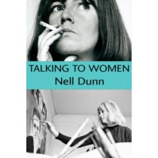 Talking to Women - Nell Dunn & Ali Smith