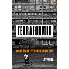 Terraformed: Young Black Lives in the Inner City - Joy White
