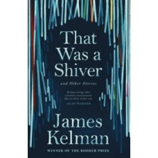 That Was a Shiver, and Other Stories - James Kelman