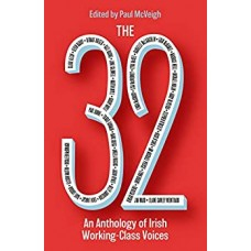 The 32 : An Anthology of Irish Working-Class Voices - Paul McVeigh (Ed)