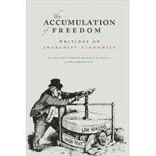 The Accumulation of Freedom: Writings on Anarchist Economics - Deric Shannon, Anthony J. Nocella II, John Asimakopoulous (Eds)