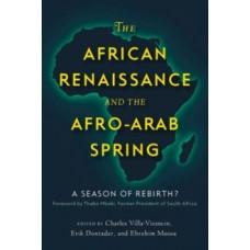 The African Renaissance & the Afro-Arab Spring : A Season of Rebirth? -  Charles Villa-Vicencio, Erik Doxtader, Ebrahim Moosa (Ed)