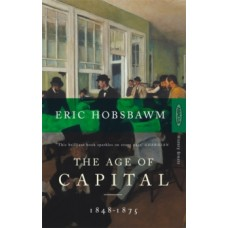 The Age Of Capital: 1848-1875 - Eric Hobsbawm