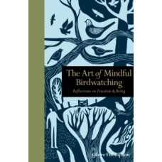 The Art of Mindful Birdwatching : Reflections on Freedom & Being - Claire Thompson