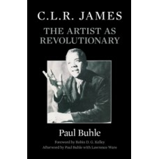 C.L.R. James : The Artist as Revolutionary -  Paul Buhle & Lawrence Ware