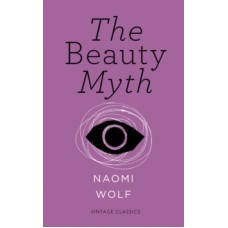 The Beauty Myth (Vintage Feminism Short Edition) - Naomi Wolf