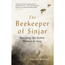 The Beekeeper of Sinjar : Rescuing the Stolen Women of Iraq - Dunya Mikhail