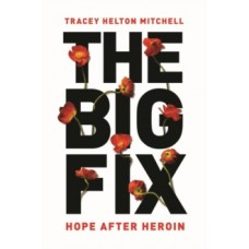 The Big Fix : Hope After Heroin - Tracey Mitchell
