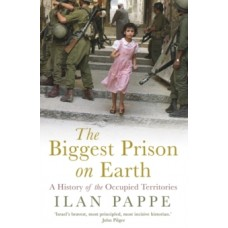 The Biggest Prison on Earth : A History of the Occupied Territories  - Ilan Pappe