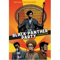 The Black Panther Party: A Graphic Novel History - David F. Walker & Marcus Kwame Anderson