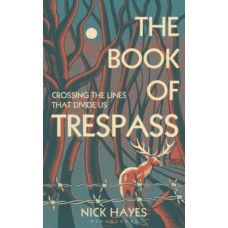 The Book of Trespass : Crossing the Lines that Divide Us - Nick Hayes
