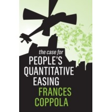 The Case For People's Quantitative Easing - Frances Coppola
