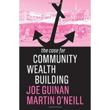 The Case for Community Wealth Building - Joe Guinan & Martin O'Neill