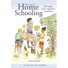 The Case for Home Schooling: free range education handbook - Anna Dusseau