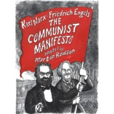 The Communist Manifesto : A Graphic Novel - Karl Marx, Friedrich Engels & Martin Rowson
