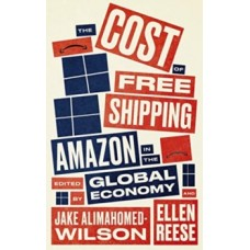 The Cost of Free Shipping : Amazon in the Global Economy -  Jake Alimahomed-Wilson, Ellen Reese