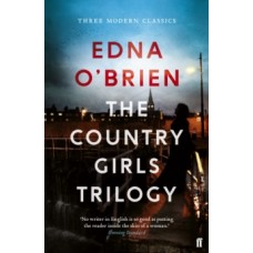 The Country Girls Trilogy : The Country Girls; The Lonely Girl; Girls in their Married Bliss - Edna O'Brien