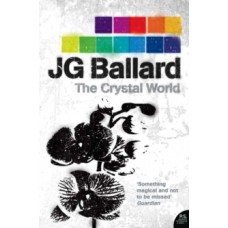 The Crystal World - J.G. Ballard & Robert Macfarlane (Introduction By)