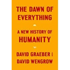The Dawn of Everything : A New History of Humanity - David Graeber & David Wengrow