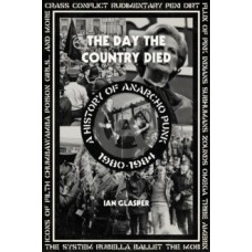 The Day the Country Died: A History of Anarcho Punk 1980–1984  - Ian Glasper